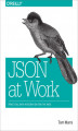 Okładka książki: JSON at Work. Practical Data Integration for the Web
