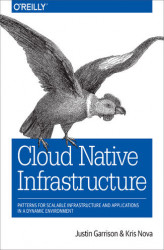 Okładka: Cloud Native Infrastructure. Patterns for Scalable Infrastructure and Applications in a Dynamic Environment