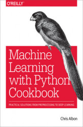 Okładka: Machine Learning with Python Cookbook. Practical Solutions from Preprocessing to Deep Learning