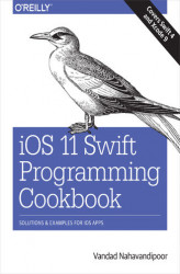 Okładka: iOS 11 Swift Programming Cookbook. Solutions and Examples for iOS Apps