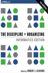 Okładka książki: The Discipline of Organizing: Informatics Edition. 4th Edition