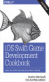Okładka książki: iOS Swift Game Development Cookbook. Simple Solutions for Game Development Problems. 3rd Edition
