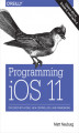 Okładka książki: Programming iOS 11. Dive Deep into Views, View Controllers, and Frameworks