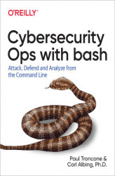 Okładka książki: Cybersecurity Ops with bash. Attack, Defend, and Analyze from the Command Line