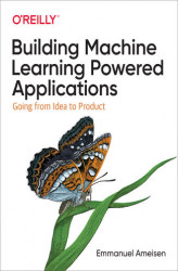 Okładka książki: Building Machine Learning Powered Applications. Going from Idea to Product