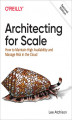 Okładka książki: Architecting for Scale. How to Maintain High Availability and Manage Risk in the Cloud. 2nd Edition