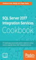 Okładka książki: SQL Server 2017 Integration Services Cookbook