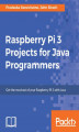 Okładka książki: Raspberry Pi 3 Projects for Java Programmers