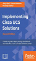 Okładka książki: Implementing Cisco UCS Solutions - Second Edition - Anuj Modi, Farhan Nadeem, Prasenjit Sarkar