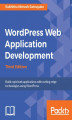 Okładka książki: Wordpress Web Application Development - Third Edition - Rakhitha Nimesh Ratnayake