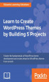 Okładka książki: Learn to Create WordPress Themes by Building 5 Projects - Eduonix Learning Solutions