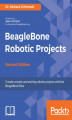 Okładka książki: BeagleBone Robotic Projects - Second Edition