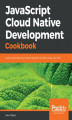 Okładka książki: JavaScript Cloud Native Development Cookbook