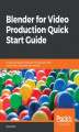 Okładka książki: Blender for Video Production Quick Start Guide - Allan Brito