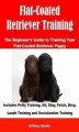 Okładka książki: Flat-Coated Retriever Training: The Beginner's Guide to Training Your Flat-Coated Retriever Puppy