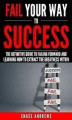 Okładka książki: Fail Your Way to Success - The Definitive Guide to Failing Forward and Learning How to Extract The Greatness Within