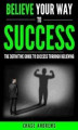 Okładka książki: Believe Your Way to Success - The Definitive Guide to Success Through Believing