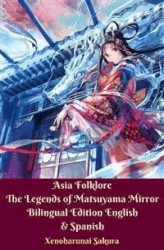Okładka książki: Asia Folklore The Legends of Matsuyama Mirror Bilingual Edition English & Spanish