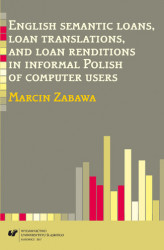 Okładka: English semantic loans, loan translations, and loan renditions in informal Polish of computer users