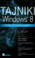 Okładka książki: Tajniki Windows 8 - Paul Thurrott, Rafael Rivera