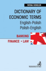 Okładka: Dictionary of Economic Terms. Banking. Finance. Law Słownik terminologii gospodarczej. Bankowość. Finanse. Prawo English-Polish, Polish-English