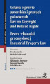 Okładka książki: Ustawa o prawie autorskim i prawach pokrewnych. Prawo własności przemysłowej. Law of Copyright and Related Rights. Idustrial Property Law - Ewa Kucharska, Michele Le Mauviel, Aleksandra Auleytner