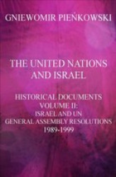 Okładka książki: The United Nations and Israel. Historical Documents. Volume II: Israel and UN General Assembly Resolutions 1989-1999