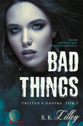 Okładka książki: Bad Things. Tristan i Danika. Tom I