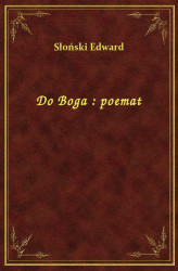 Okładka: Do Boga : poemat