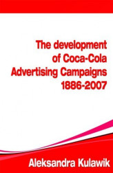 Okładka książki: The Development of Coca-Cola Advertising Campaigns (1886 - 2007)