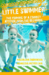 Okładka: Little swimmer, the forming of a correct attitude from the beginning