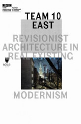 Okładka książki: Team 10 East: Revisionist Architecture in Real Existing Modernism