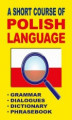 Okładka książki: A Short Course of Polish Language. - Grammar - Dialogues - Dictionary - Phrasebook