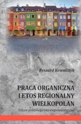 Znalezione obrazy dla zapytania PRACA ORGANICZNA I ETOS REGIONALNY WIELKOPOLAN Szkice politologiczno-regionalistyczne