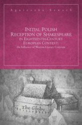 Okładka książki: Initial Polish Reception Of Shakespeare in Eighteenth-Century European Context: the Influence of Western Literary Criticism