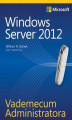 Okładka książki: Vademecum Administratora Windows Server 2012 - William R. Stanek