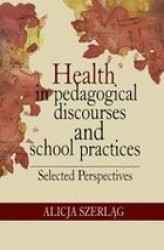 Okładka książki: Health in pedagogical discourses and school practices. Selected perspectives