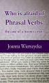 Okładka książki: Who is afraid of Phrasal Verbs: the case of a learner corpus - Joanna Wierszycka