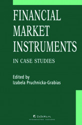 Okładka: Financial market instruments in case studies. Chapter 1. Principles of the Law on the Capital Market in the European Union and in Poland – Justyna Maliszewska-Nienartowicz