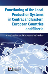 Okładka: Functioning of the Local Production Systems in Central and Eastern European Countries and Siberia. Case Studies and Comparative Studies