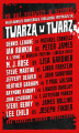 Okładka książki: Twarzą w twarz - Ian Rankin, Douglas Preston, Lincoln Child, Jeffery Deaver, David Baldacci, Dennis Lehane, Lee Child, Michael Connelly, Joseph Finder, James Rollins