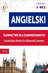 Okładka książki: Angielski. Słownictwo dla zaawansowanych: English Vocabulary Master for Advanced Learners (Słuchaj i Ucz się – Poziom B2-C1)