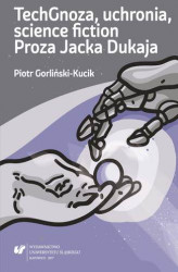 Okładka: TechGnoza, uchronia, science fiction. Proza Jacka Dukaja
