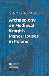 Okładka: Archaeology on Medieval Knights' Manor Houses in Poland