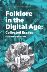 Okładka: Folklore in the Digital Age: Collected Essays. Foreword by Andy Ross