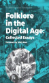 Okładka książki: Folklore in the Digital Age: Collected Essays. Foreword by Andy Ross - Violetta Krawczyk-Wasilewska