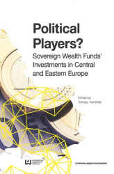 Okładka: Political Players? Sovereign Wealth Funds' Investments in Central and Eastern Europe