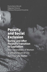 Okładka książki: Poverty and Social Exclusion During and After Poland's Transition to Capitalism Four Generations of Women in a Post-Industrial City Tell Their Life Stories