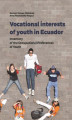 Okładka książki: Vocational interests of youth in Ecuador. Inventory of the Occupational Preferences of Youth - Mariusz Tomasz Wołońciej, Anna Paszkowska-Rogacz