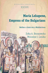 Okładka: Maria Lekapene, Empress of the Bulgarians. Neither a Saint nor a Malefactress